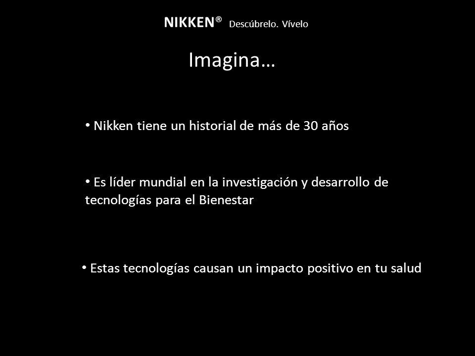 Imagina… NIKKEN® Descúbrelo. Vívelo Nikken tiene un historial de más de 30 años Estas tecnologías causan un impacto positivo en tu salud Es líder mund