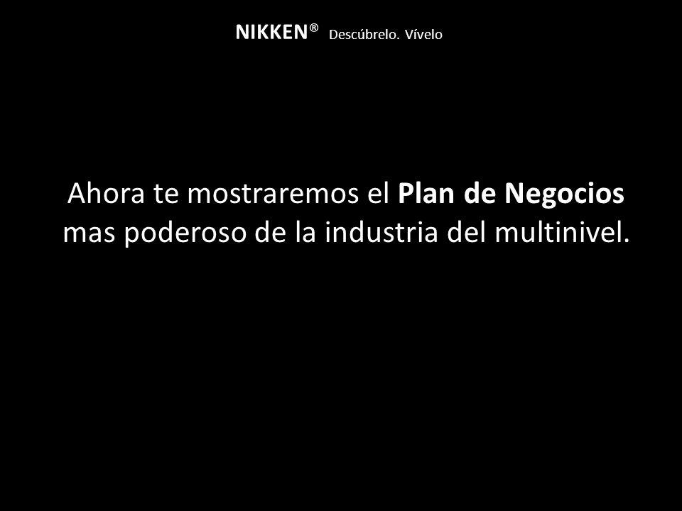 Ahora te mostraremos el Plan de Negocios mas poderoso de la industria del multinivel. NIKKEN® Descúbrelo. Vívelo