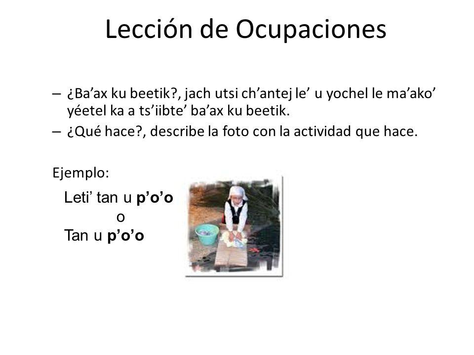 – ¿Baax ku beetik?, jach utsi chantej le u yochel le maako yéetel ka a tsiibte baax ku beetik. – ¿Qué hace?, describe la foto con la actividad que hac