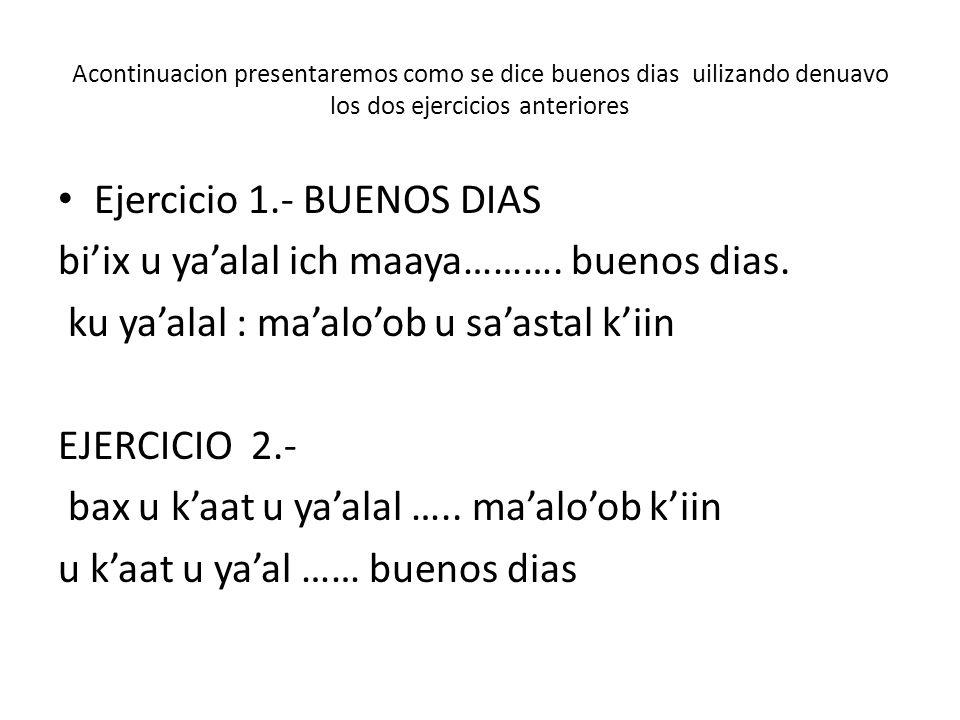 Oraciones más comunes que se utilizaran en clases maya y español Maya español Bix u yá´alal ich maaya.