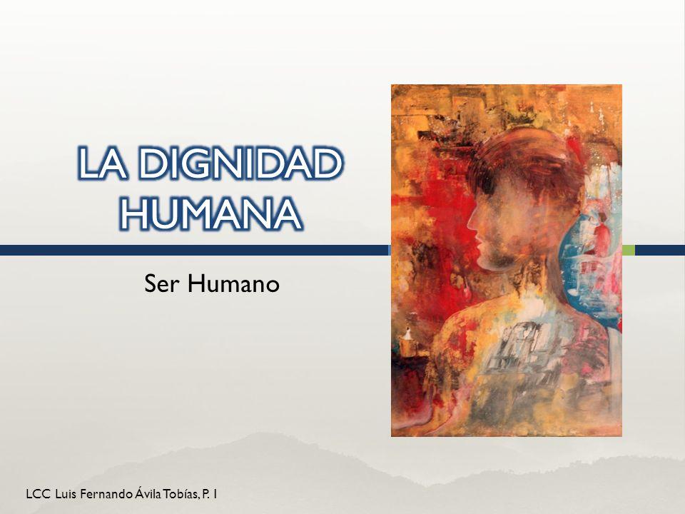 LCC Luis Fernando Ávila Tobías, P. 1 Ser Humano