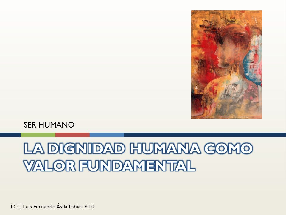 LCC Luis Fernando Ávila Tobías, P. 10 SER HUMANO