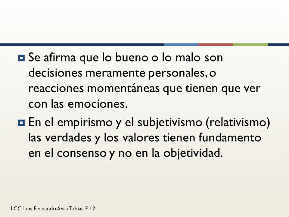 LCC Luis Fernando Ávila Tobías, P. 12 Se afirma que lo bueno o lo malo son decisiones meramente personales, o reacciones momentáneas que tienen que ve