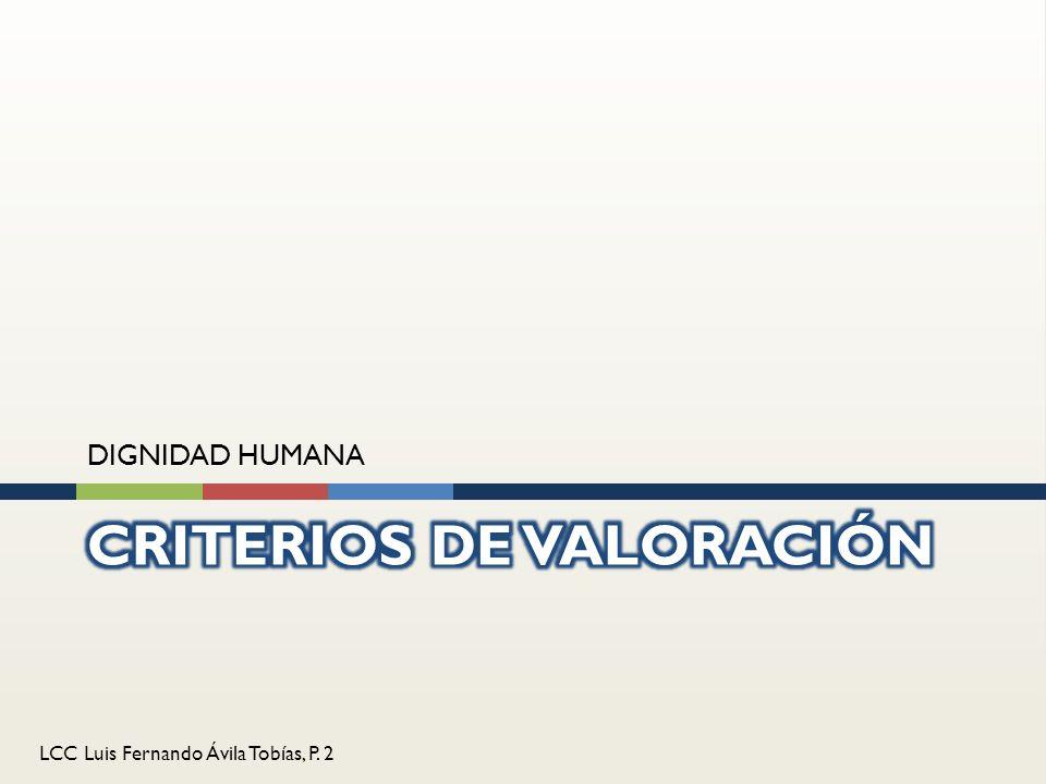LCC Luis Fernando Ávila Tobías, P. 2 DIGNIDAD HUMANA