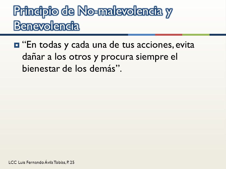 LCC Luis Fernando Ávila Tobías, P. 25 En todas y cada una de tus acciones, evita dañar a los otros y procura siempre el bienestar de los demás.
