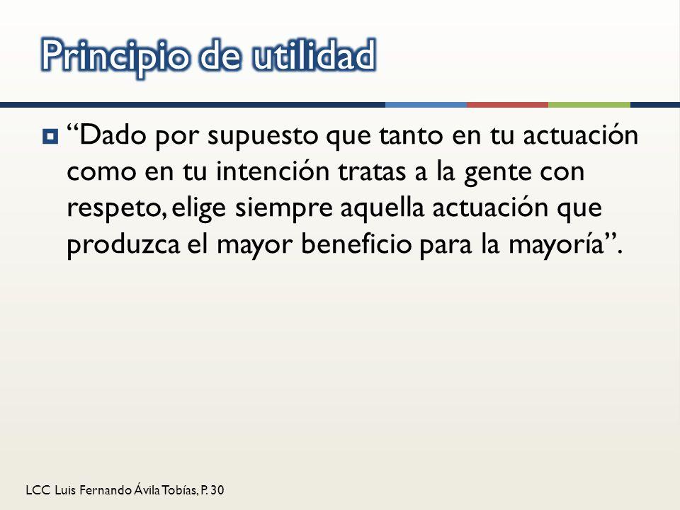 LCC Luis Fernando Ávila Tobías, P. 30 Dado por supuesto que tanto en tu actuación como en tu intención tratas a la gente con respeto, elige siempre aq