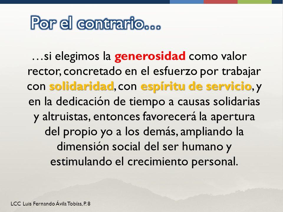 LCC Luis Fernando Ávila Tobías, P. 8 solidaridadespíritu de servicio …si elegimos la generosidad como valor rector, concretado en el esfuerzo por trab