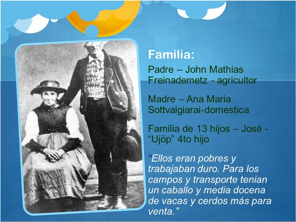Familia: Padre – John Mathias Freinademetz - agricultor Madre – Ana Maria Sottvalgiarai-domestica Familia de 13 hijos – José - Ujöp 4to hijo Ellos era