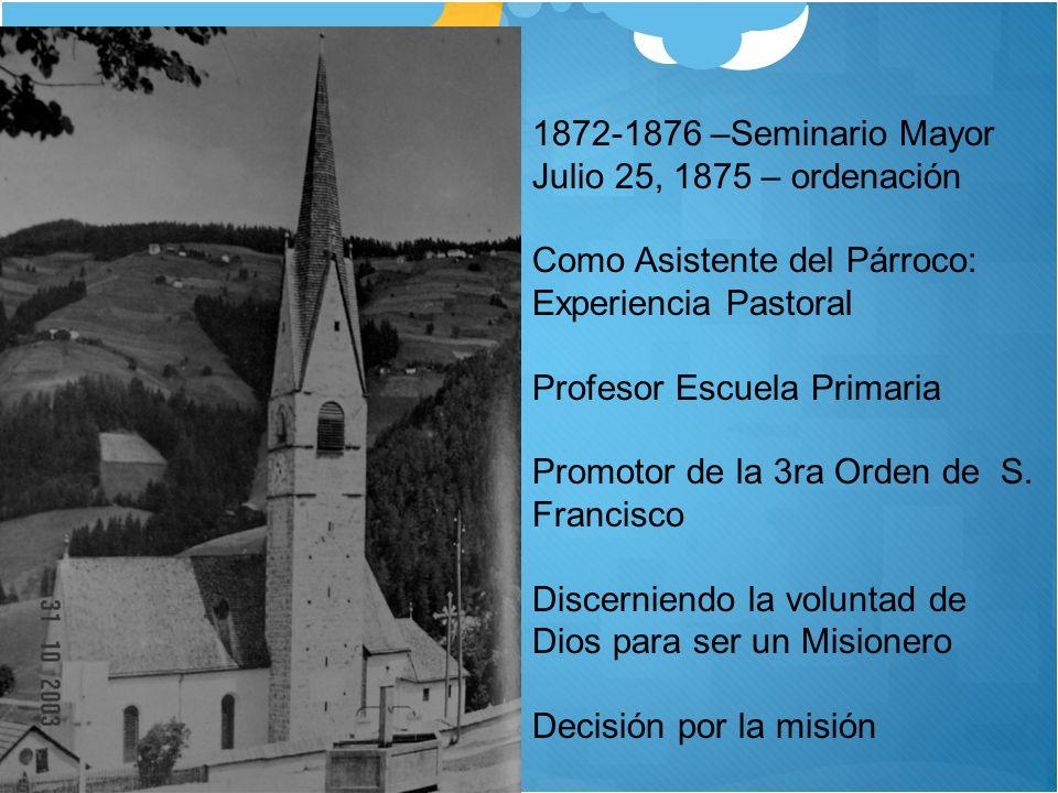 1872-1876 –Seminario Mayor Julio 25, 1875 – ordenación Como Asistente del Párroco: Experiencia Pastoral Profesor Escuela Primaria Promotor de la 3ra O