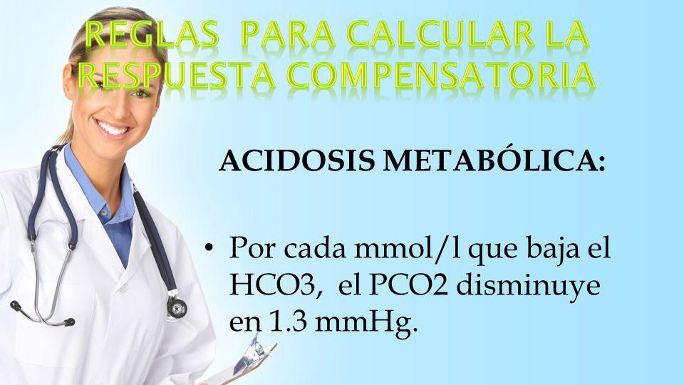 ALCALOSIS METABÓLICA: Por cada mmol/l que aumenta el HCO3, el PCO2 se incrementa en 0.7 mmHg.