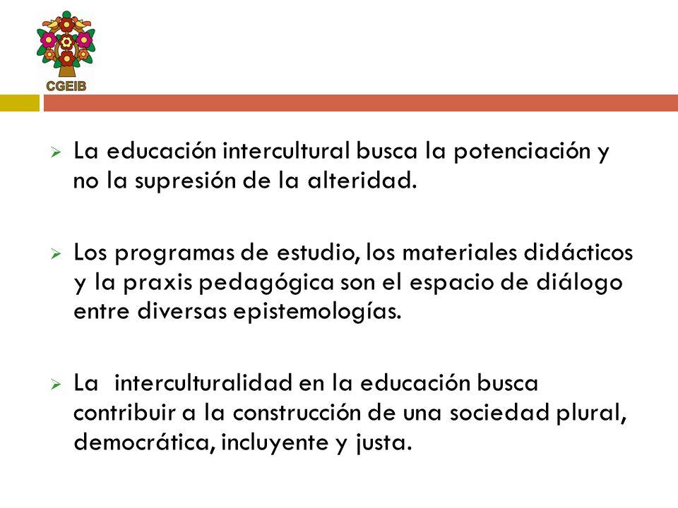 La educación intercultural busca la potenciación y no la supresión de la alteridad. Los programas de estudio, los materiales didácticos y la praxis pe