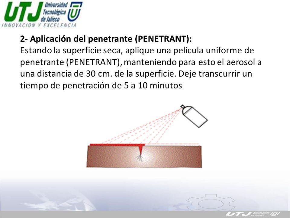 2- Aplicación del penetrante (PENETRANT): Estando la superficie seca, aplique una película uniforme de penetrante (PENETRANT), manteniendo para esto el aerosol a una distancia de 30 cm.