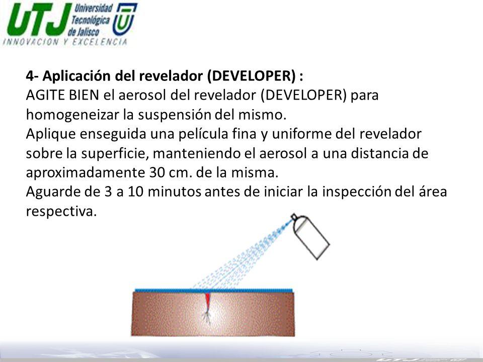 4- Aplicación del revelador (DEVELOPER) : AGITE BIEN el aerosol del revelador (DEVELOPER) para homogeneizar la suspensión del mismo. Aplique enseguida