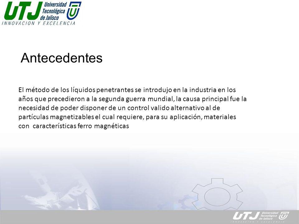 El método de los líquidos penetrantes se introdujo en la industria en los años que precedieron a la segunda guerra mundial, la causa principal fue la