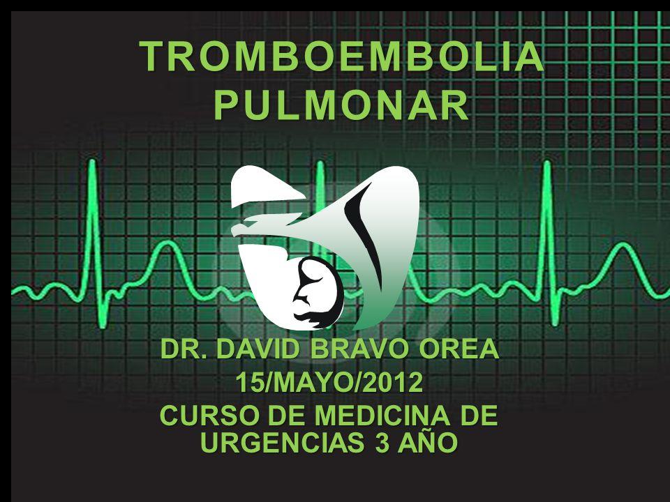 TROMBOEMBOLIA PULMONAR DR. DAVID BRAVO OREA 15/MAYO/2012 CURSO DE MEDICINA DE URGENCIAS 3 AÑO