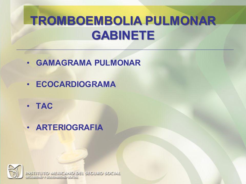 TROMBOEMBOLIA PULMONAR GABINETE GAMAGRAMA PULMONAR ECOCARDIOGRAMA TAC ARTERIOGRAFIA
