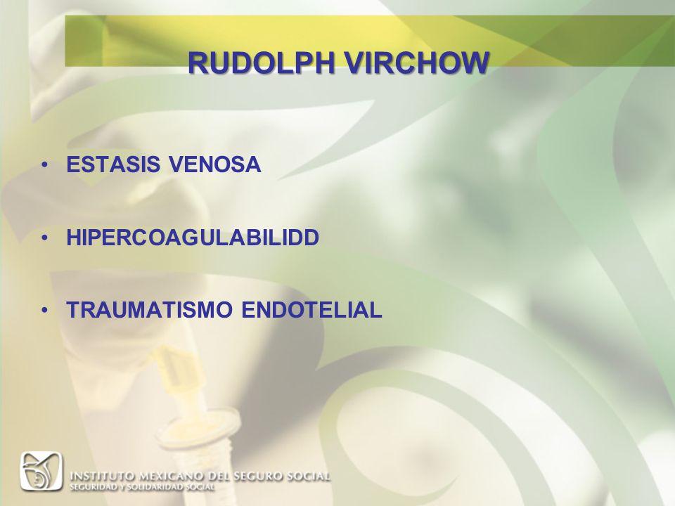 RUDOLPH VIRCHOW ESTASIS VENOSA HIPERCOAGULABILIDD TRAUMATISMO ENDOTELIAL