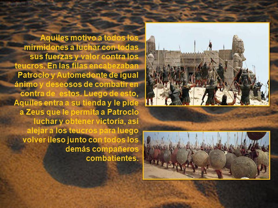 Aquiles motivo a todos los mirmidones a luchar con todas sus fuerzas y valor contra los teucros. En las filas encabezaban Patroclo y Automedonte de ig
