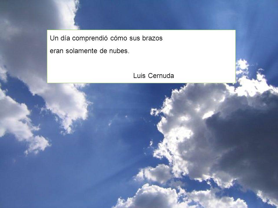 Un día comprendió cómo sus brazos eran solamente de nubes. Luis Cernuda