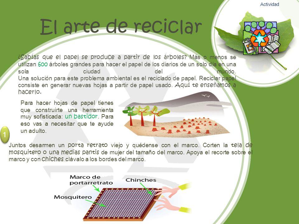El arte de reciclar ¿Sabías que el papel se produce a partir de los árboles? Más o menos se utilizan 600 árboles grandes para hacer el papel de los di