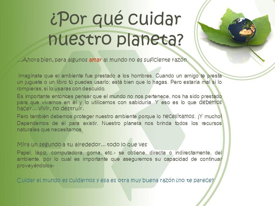 Anteriormente te dimos nuestras razones de porque debemos proteger y conservar nuestro hogar el planeta tierra.