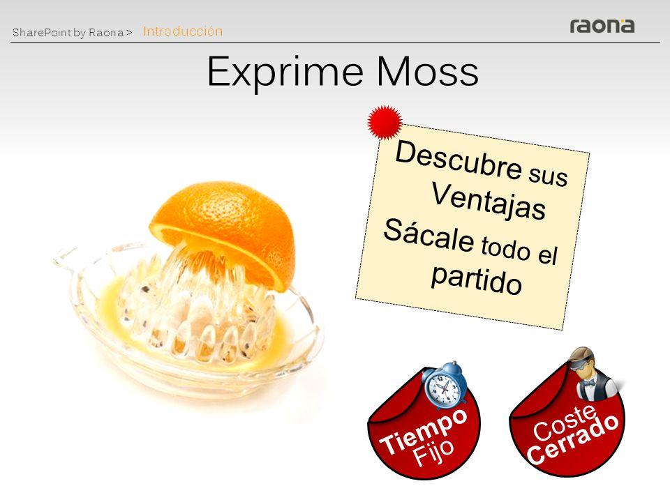 SharePoint by Raona > Exprime Moss Descubre sus Ventajas Sácale todo el partido Tiempo Fijo Coste Cerrado Introducción