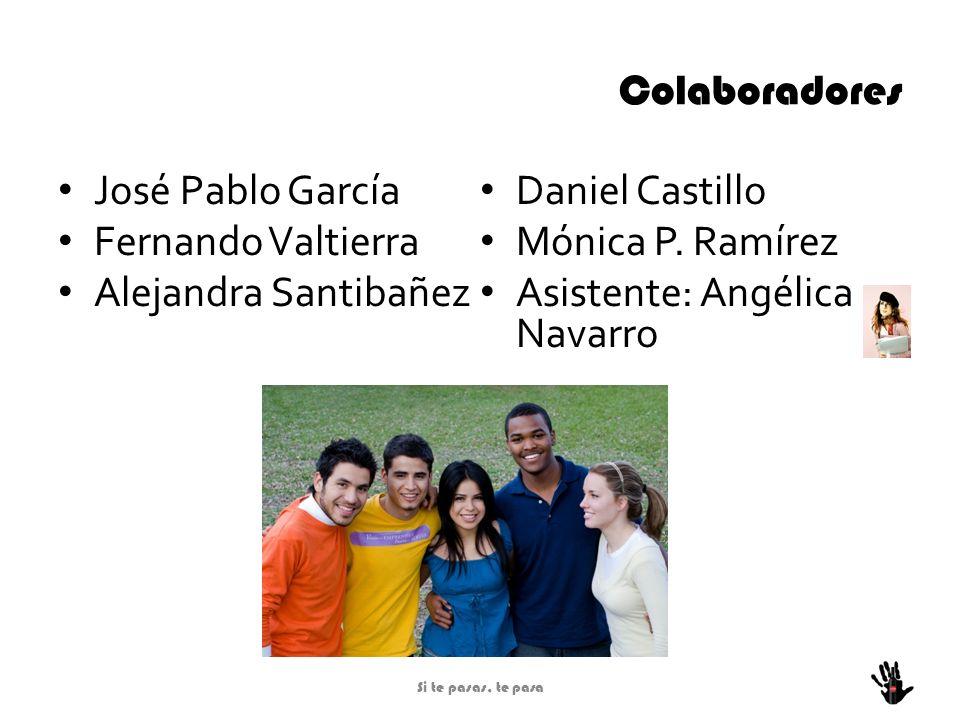 Colaboradores José Pablo García Fernando Valtierra Alejandra Santibañez Daniel Castillo Mónica P. Ramírez Asistente: Angélica Navarro Si te pasas, te