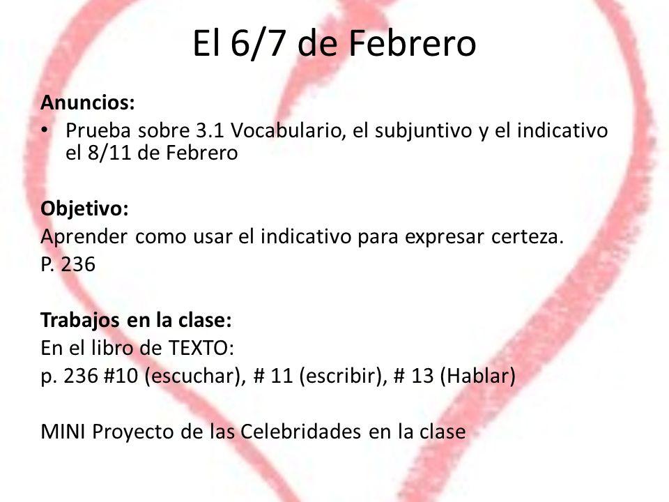 El 6/7 de Febrero Anuncios: Prueba sobre 3.1 Vocabulario, el subjuntivo y el indicativo el 8/11 de Febrero Objetivo: Aprender como usar el indicativo para expresar certeza.