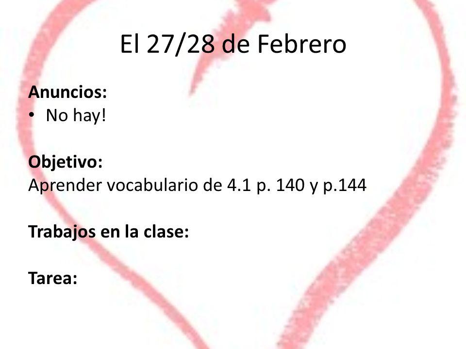 El 27/28 de Febrero Anuncios: No hay. Objetivo: Aprender vocabulario de 4.1 p.