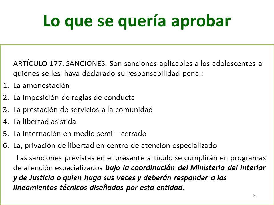 Lo que se quería aprobar ARTÍCULO 177. SANCIONES. Son sanciones aplicables a los adolescentes a quienes se les haya declarado su responsabilidad penal