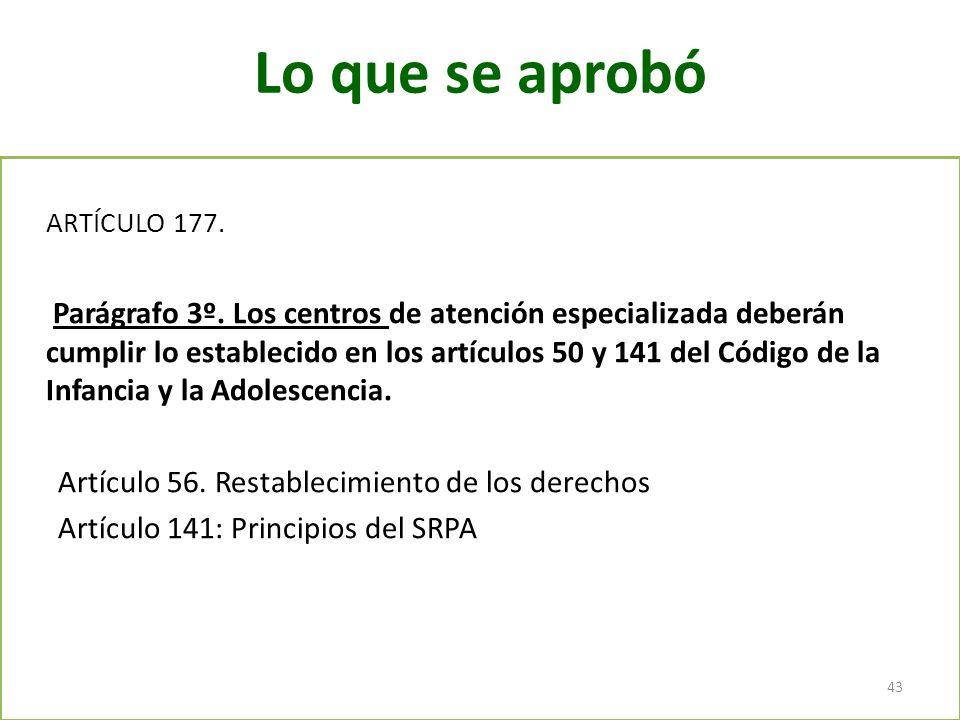 Lo que se aprobó ARTÍCULO 177. Parágrafo 3º. Los centros de atención especializada deberán cumplir lo establecido en los artículos 50 y 141 del Código
