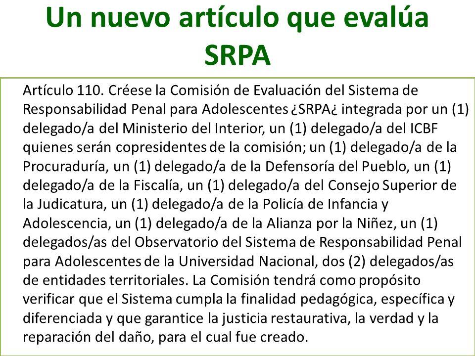 Un nuevo artículo que evalúa SRPA Artículo 110. Créese la Comisión de Evaluación del Sistema de Responsabilidad Penal para Adolescentes ¿SRPA¿ integra
