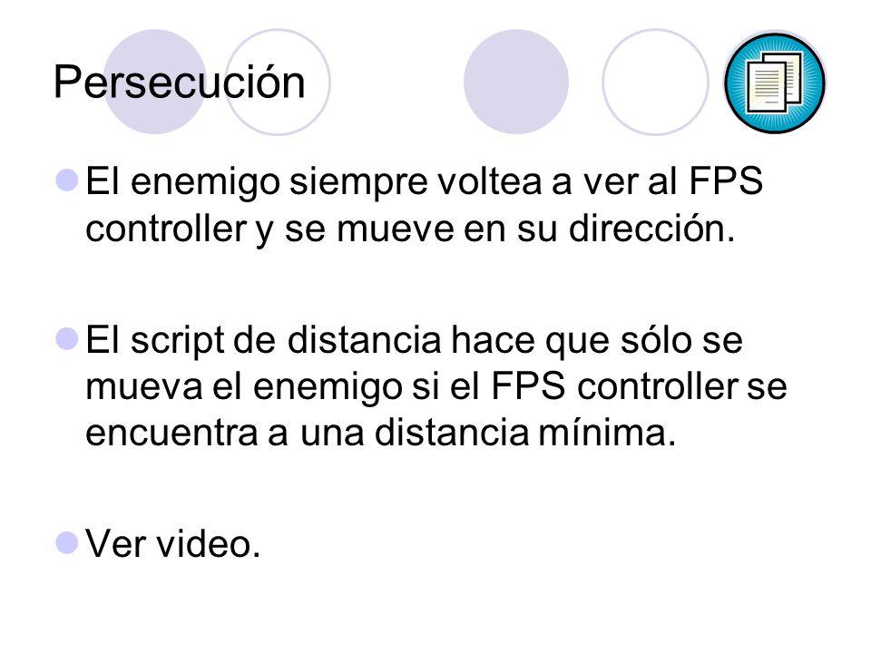 Persecución El enemigo siempre voltea a ver al FPS controller y se mueve en su dirección. El script de distancia hace que sólo se mueva el enemigo si