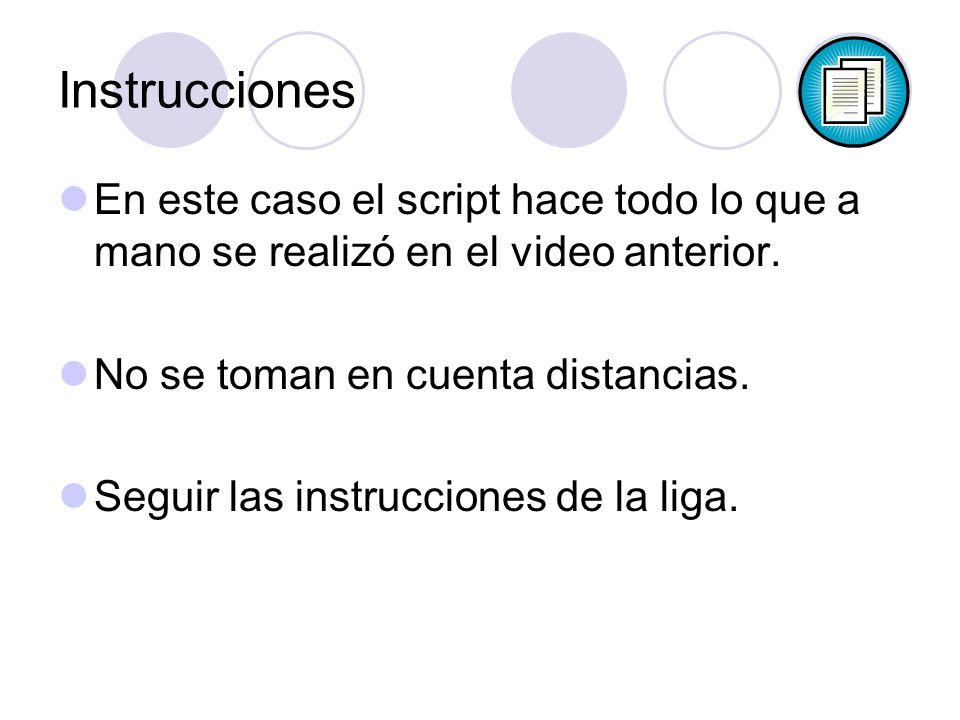 Instrucciones En este caso el script hace todo lo que a mano se realizó en el video anterior. No se toman en cuenta distancias. Seguir las instruccion