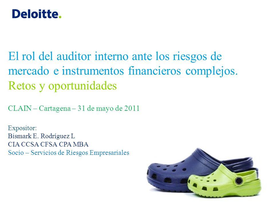 El rol del auditor interno ante los riesgos de mercado e instrumentos financieros complejos. Retos y oportunidades CLAIN – Cartagena – 31 de mayo de 2