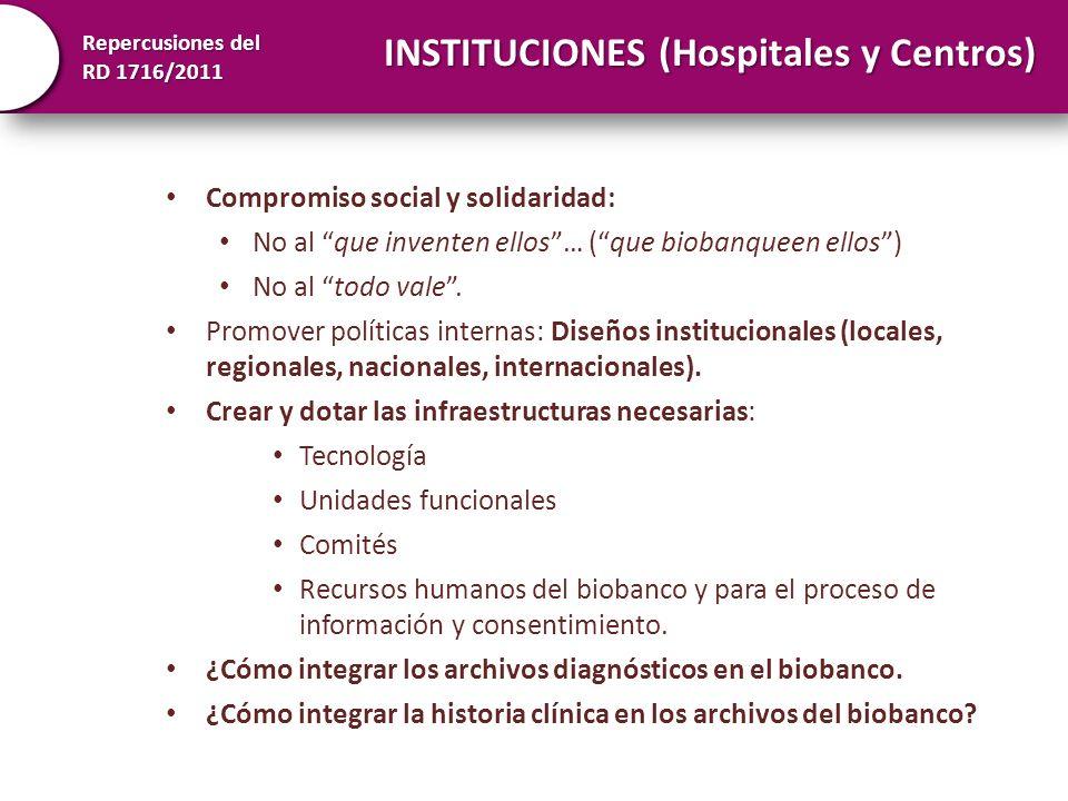 Repercusiones del RD 1716/2011 INSTITUCIONES (Hospitales y Centros) Compromiso social y solidaridad: No al que inventen ellos… (que biobanqueen ellos)