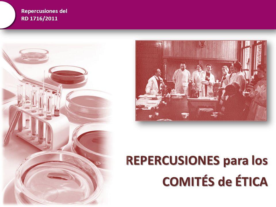 Repercusiones del RD 1716/2011 REPERCUSIONES para los COMITÉS de ÉTICA