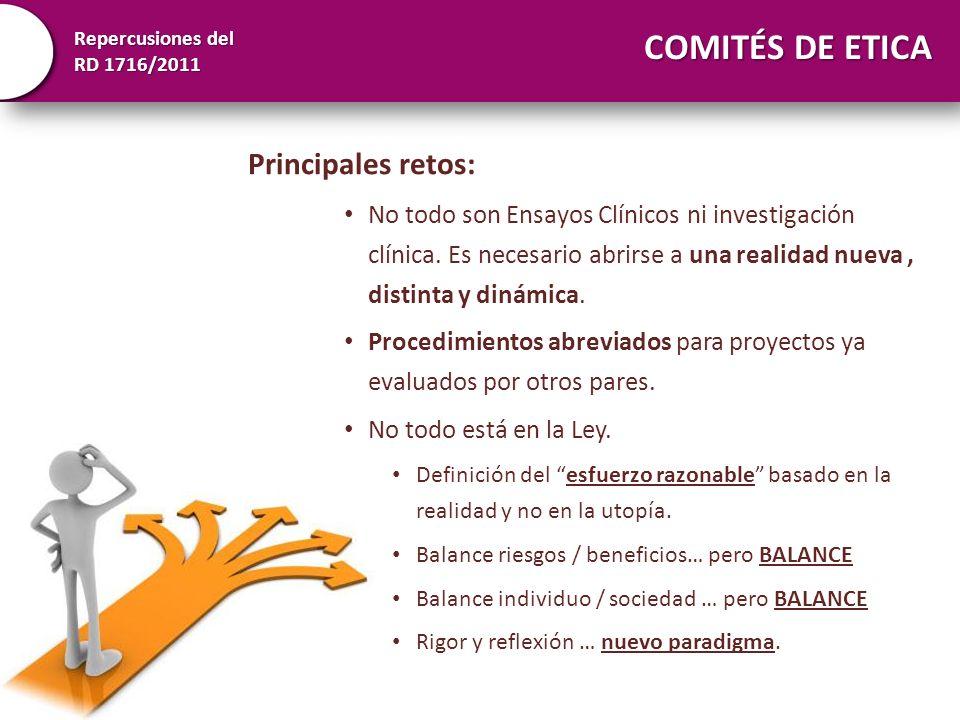 Repercusiones del RD 1716/2011 COMITÉS DE ETICA Principales retos: No todo son Ensayos Clínicos ni investigación clínica. Es necesario abrirse a una r