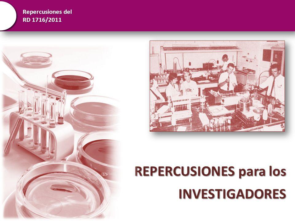 Repercusiones del RD 1716/2011 REPERCUSIONES para los INVESTIGADORES