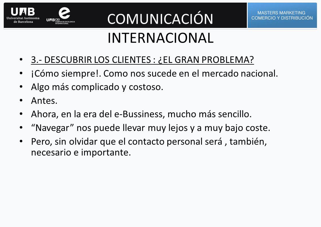 COMUNICACIÓN INTERNACIONAL Desarrollar una pagina en Internet es muy economico si se considera que el mensaje se puede leer en todo el mundo.