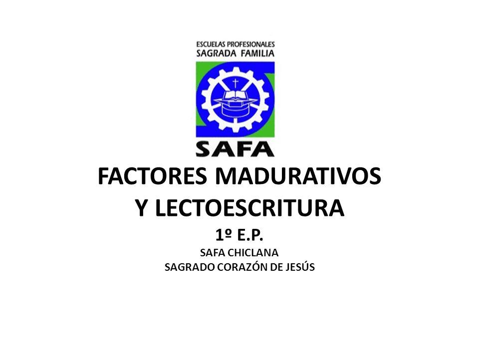 FACTORES MADURATIVOS Y LECTOESCRITURA 1º E.P. SAFA CHICLANA SAGRADO CORAZÓN DE JESÚS
