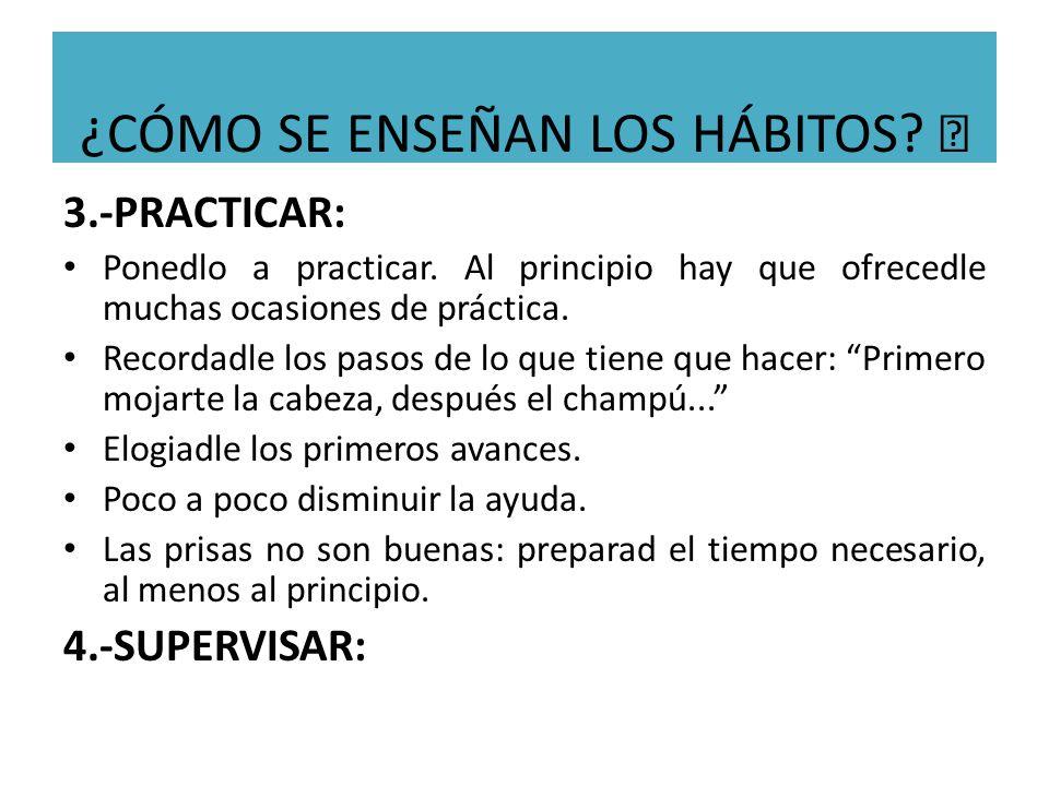 3.-PRACTICAR: Ponedlo a practicar. Al principio hay que ofrecedle muchas ocasiones de práctica. Recordadle los pasos de lo que tiene que hacer: Primer