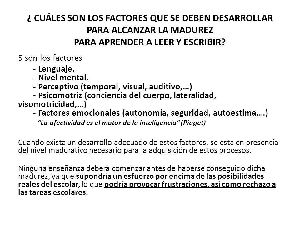 ¿ CUÁLES SON LOS FACTORES QUE SE DEBEN DESARROLLAR PARA ALCANZAR LA MADUREZ PARA APRENDER A LEER Y ESCRIBIR? 5 son los factores - Lenguaje. - Nivel me