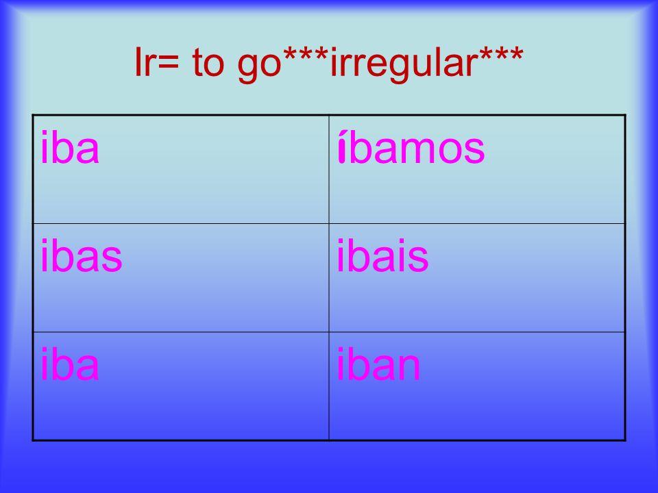 Ir= to go***irregular*** iba í bamos ibasibais ibaiban