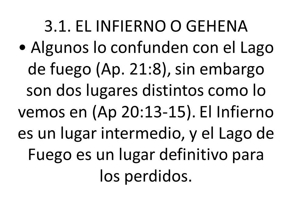 3.1. EL INFIERNO O GEHENA Algunos lo confunden con el Lago de fuego (Ap. 21:8), sin embargo son dos lugares distintos como lo vemos en (Ap 20:13-15).