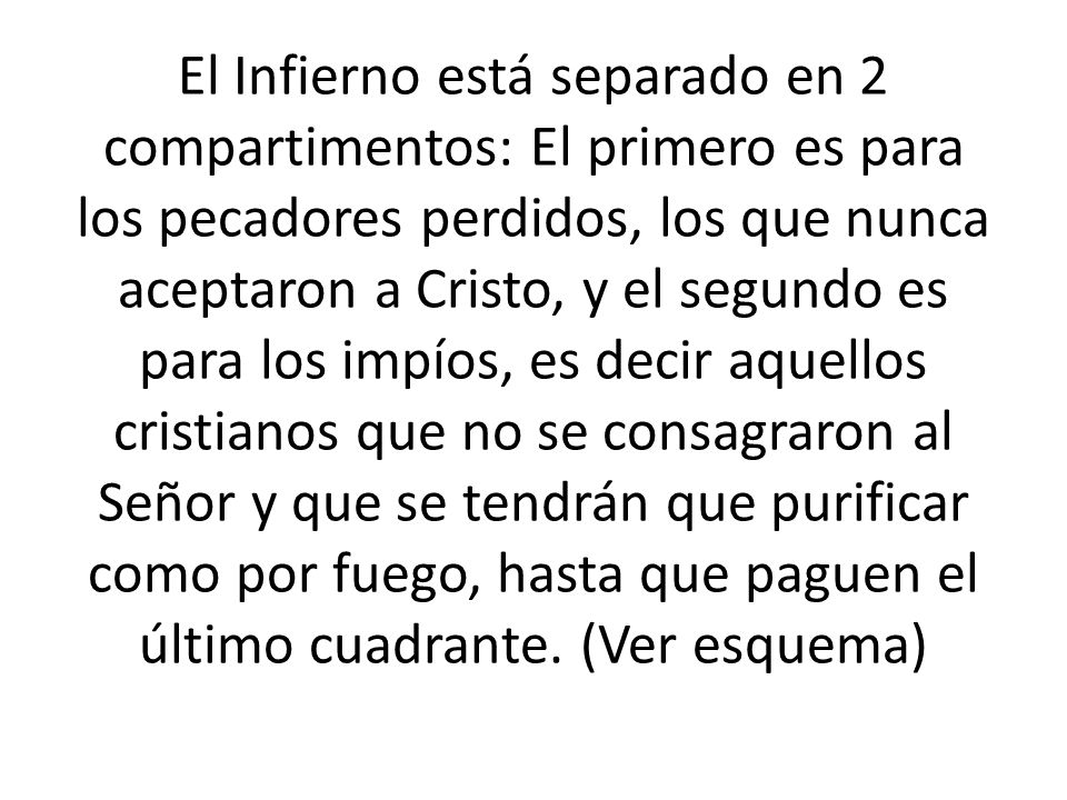 El Infierno está separado en 2 compartimentos: El primero es para los pecadores perdidos, los que nunca aceptaron a Cristo, y el segundo es para los i