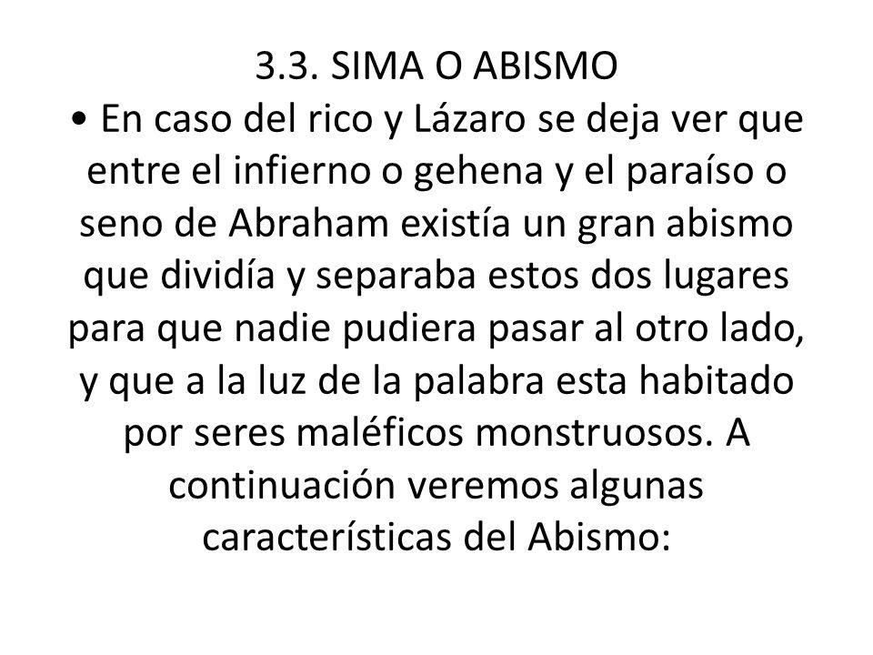 3.3. SIMA O ABISMO En caso del rico y Lázaro se deja ver que entre el infierno o gehena y el paraíso o seno de Abraham existía un gran abismo que divi