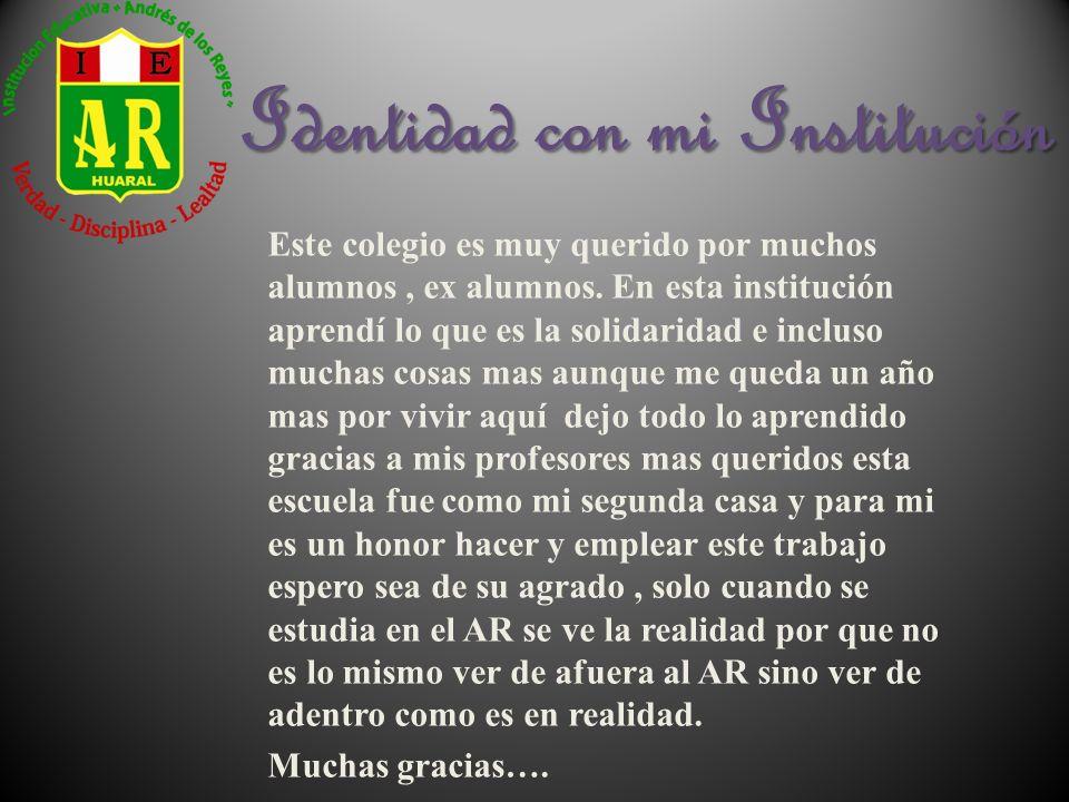 Identidad con mi Institución Este colegio es muy querido por muchos alumnos, ex alumnos.