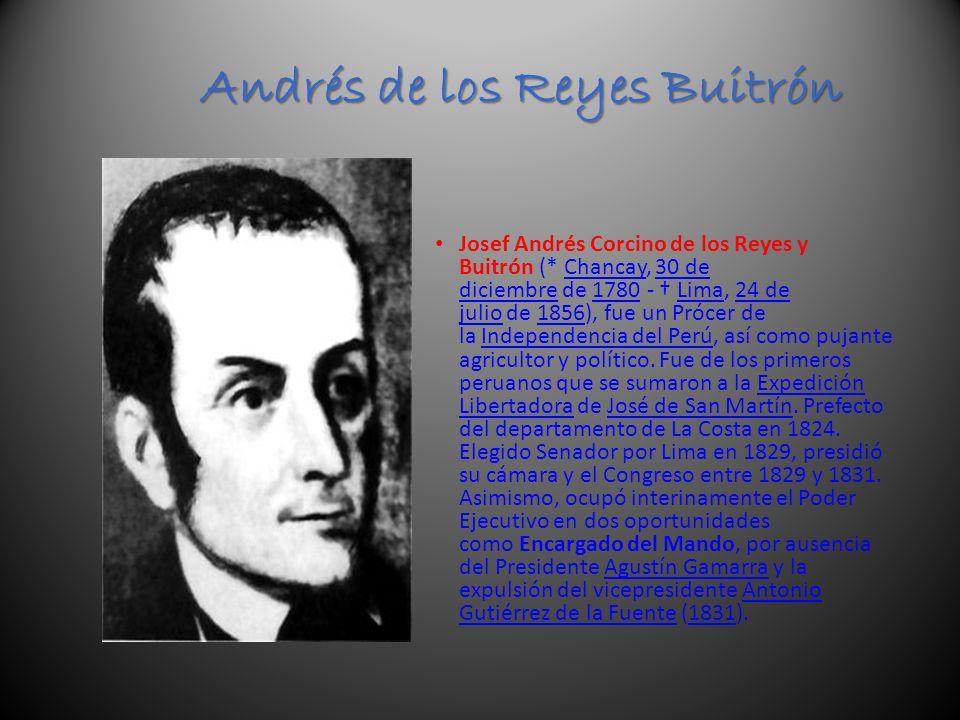 Andrés de los Reyes Buitrón Andrés de los Reyes Buitrón Josef Andrés Corcino de los Reyes y Buitrón (* Chancay, 30 de diciembre de 1780 - Lima, 24 de julio de 1856), fue un Prócer de la Independencia del Perú, así como pujante agricultor y político.