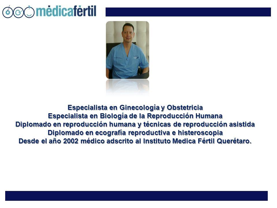 Especialista en Ginecología y Obstetricia Especialista en Biología de la Reproducción Humana Diplomado en reproducción humana y técnicas de reproducci
